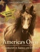 America's Own - A Celebration of America and Its Horse ebook by J. Bryan Hickman, Curtis Buck