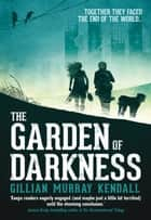 The Garden of Darkness ebook by Gillian Murray Kendall
