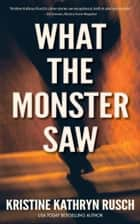 What the Monster Saw ebook by Kristine Kathryn Rusch