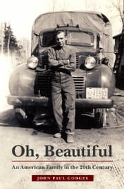 Oh, Beautiful: An American Family in the 20th Century ebook by John Paul Godges