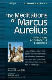 The Meditations of Marcus Auerlius - Selections Annotated & Explained ebook by George Long,Russel McNeil, PhD