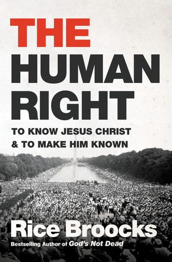 The Human Right - To Know Jesus Christ and to Make Him Known ebook by Rice Broocks