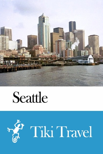Seattle (USA) Travel Guide - Tiki Travel ebook by Tiki Travel