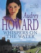 Whispers On The Water ebook by Audrey Howard