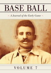 Base Ball: A Journal of the Early Game, Vol. 7 ebook by John Thorn