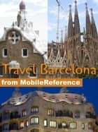 Travel Barcelona and Catalonia, Spain - Including Figueres, Girona and Tarragona: illustrated guide, phrasebook, and maps ebook by