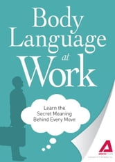 Body Language at Work: Learn the Secret Meaning Behind Every Move ebook by Editors of Adams Media