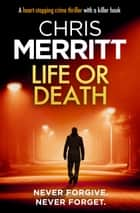 Life or Death - A heart-stopping crime thriller with a killer hook ebook by Chris Merritt