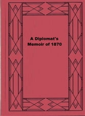 A Diplomat's Memoir of 1870 ebook by Frederic Reitlinger