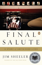 Final Salute - A Story of Unfinished Lives ebook by Jim Sheeler