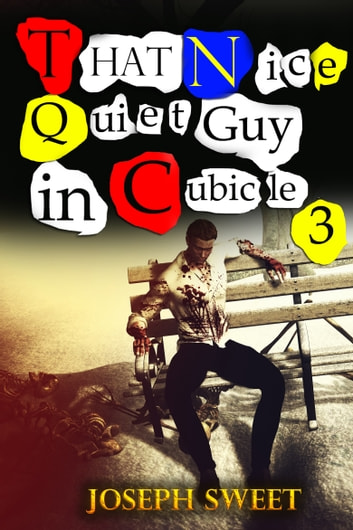 That Nice Quiet Guy in Cubicle 3 ebook by Joseph Sweet