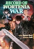 Record of Wortenia War: Volume 3 ebook by Ryota Hori