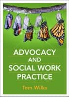 Advocacy And Social Work Practice ebook by Tom Wilks