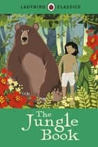 Ladybird Classics: The Jungle Book ebook by Rudyard Kipling, Galia Bernstein
