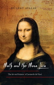 Math and the Mona Lisa - The Art and Science of Leonardo da Vinci ebook by Bulent Atalay