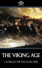 The Viking Age ebook by Charles Francis Keary