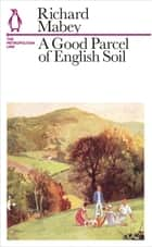 A Good Parcel of English Soil - The Metropolitan Line eBook by Richard Mabey