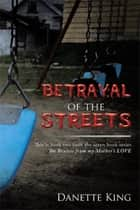 Betrayal of the Streets 電子書籍 by Danette King