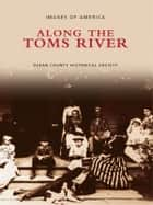 Along the Toms River ebook by Ocean County Historical Society