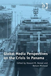 Global Media Perspectives on the Crisis in Panama ebook by Professor Nelson Michaud,Professor Howard M Hensel