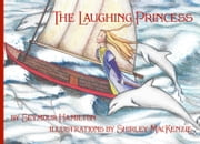 The Laughing Princess (Illustrated) ebook by Seymour Hamilton,Shirley MacKenzie