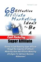 68 Effective Affiliate Marketing Ideas To Be A Cash-Rocketing Super Affiliate ebook by Michael C. Leal