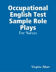 Occupational English Test Sample Role Plays - For Nurses ebook by Virginia Allum