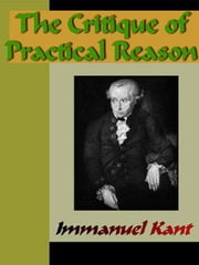The Critique of Practical Reason ebook by Kant, Immanuel