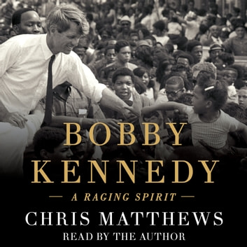 Bobby Kennedy - A Raging Spirit audiobook by Chris Matthews
