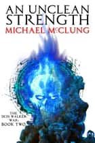 An Unclean Strength ebook by Michael McClung