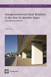 Intergovernmental Fiscal Relations in the New Eu Member States: Consolidating Reforms ebook by William Dillinger, Dillinger