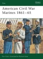 American Civil War Marines 1861–65 ebook by Ron Field, Richard Hook