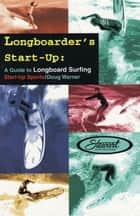 Longboarder's Start-Up: A Guide to Longboard Surfing ebook by Doug Werner