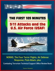 The First 109 Minutes: 9/11 Attacks and the U.S. Air Force (USAF) - NORAD, The Four Terror Flights, Air Defense Response, Post-Attack, plus Combating Terrorism Technical Support Office Review Book ebook by Progressive Management