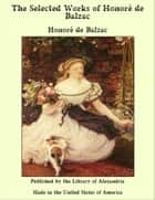The Selected Works of Honore de Balzac ebook by