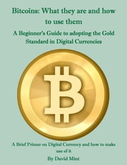 Bitcoins: What they are and how to use them ebook by David Mint