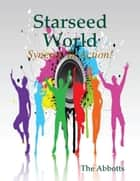 Starseed World - Synergy In Action! ebook by The Abbotts