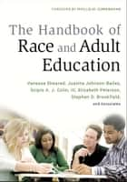 The Handbook of Race and Adult Education - A Resource for Dialogue on Racism ebook by Vanessa Sheared, Juanita Johnson-Bailey, Scipio A. J. Colin III,...