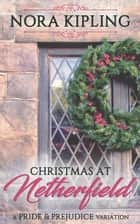 Christmas at Netherfield - A Pride and Prejudice Variation ebook by Nora Kipling