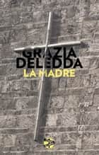 La madre ebook by Grazia Deledda, José Miguel Belloso