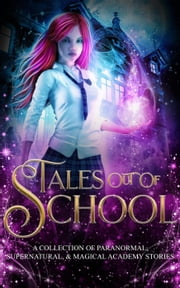 Tales Out Of School: A Collection of Paranormal, Supernatural, & Magical Academy Stories ebook by Natasha Larry, Melanie Karsak, Margo Bond Collins,...