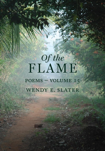 Of the Flame, Poems-Volume 15 - The Traduka Wisdom Series ebook by Wendy E Slater