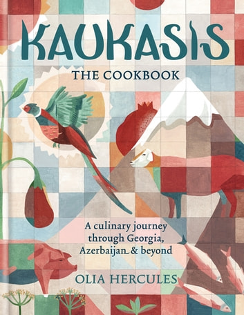 Kaukasis The Cookbook - The culinary journey through Georgia, Azerbaijan & beyond ebook by Olia Hercules