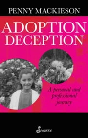 Adoption Deception: A Personal and Professional Journey ebook by Mackieson, Penny