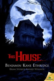 This House… ebook by Benjamin Kane Ethridge