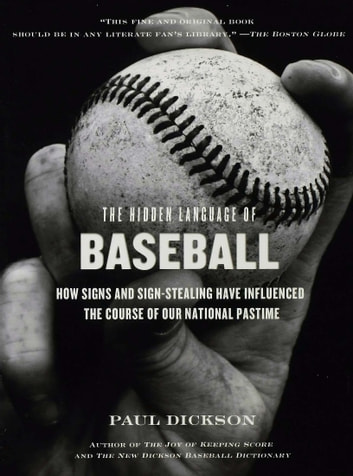 The Hidden Language of Baseball - How Signs and Sign Stealing Have Influenced the Course of Our National Pastime ebook by Paul Dickson