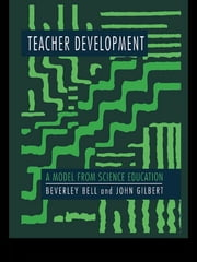 Teacher Development - A Model From Science Education ebook by Beverley Bell,John Gilbert