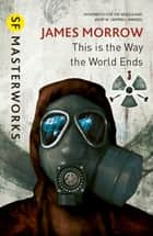This Is the Way the World Ends ebook by James Morrow