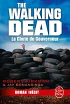 La Chute du Gouverneur (The Walking Dead Tome 3, Volume 1) ebook by Robert Kirkman,Jay Bonansinga