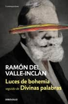 Luces de bohemia | Divinas palabras eBook by Ramón del Valle-Inclán